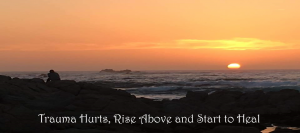Trauma hurts rise above and start to heal
